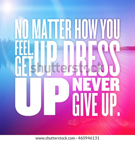 Inspirational Typographic Quote with Lighting effects - No matter how you feel. get up dress up never give up