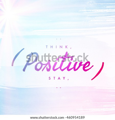Inspirational Typographic Quote with Lighting effects -Think Positive Stay Positive