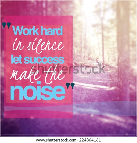 Inspirational Typographic Quote - Work hard in Silence let success make the noise  - stock photo