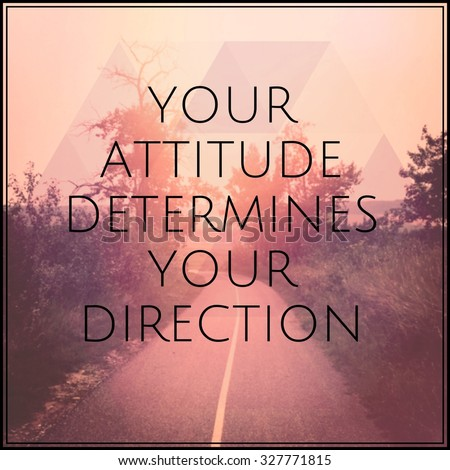 Inspirational Typographic Quote - Your attitude determines your direction - stock photo