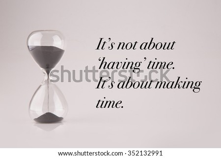 Inspirational Typographic Time Quote, Itu0027s Not About Having Time, Itu0027s  About Making Time,