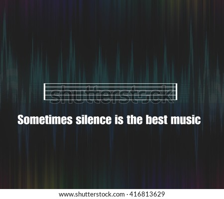 Inspirational unknown quote background, silence and music theme