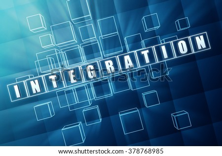 integration - text in 3d blue glass cubes with white letters, internet technology and global social conceptual word - stock photo