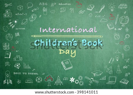 International Children's Book day, April 2 text message on grunge green chalkboard background with doodle freehand chalk drawing: Childhood concept: School students' thought of creative thinking idea - stock photo