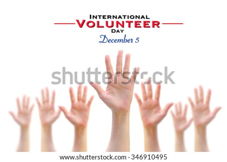 International Volunteer Day for Economic and Social Development on December 5: Many people blur hands raising upward on white background showing vote, volunteering, participation concept/ campaign     - stock photo
