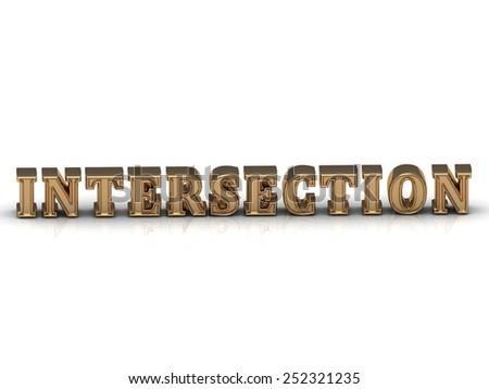 INTERSECTION inscription large golden letter on white background. Concept-illustration  - stock photo