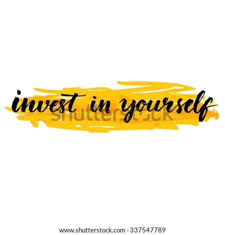 Invest in yourself. Inspire quote handwritten with brush at yellow background. Quote about education and value of self investment. design for motivational posters, social media content.