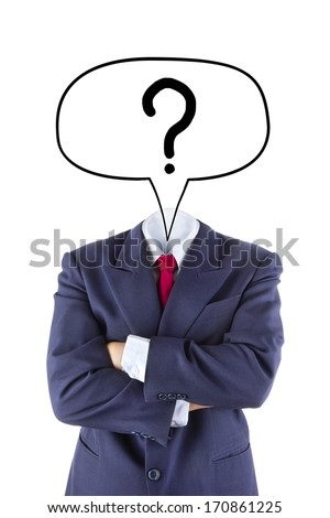 invisible businessman ask question concept isolated on white background - stock photo