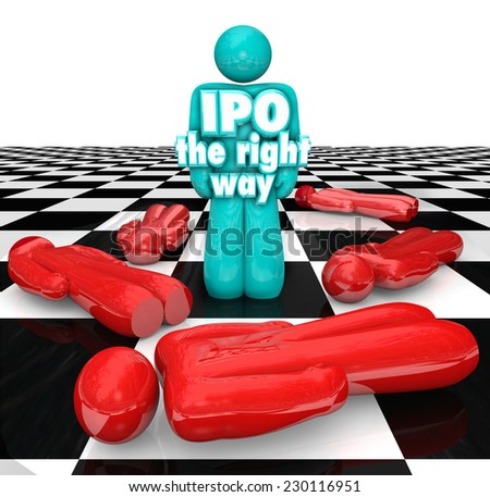 IPO the Right Way 3d words on an entrepreneur standing as a successful business person selling shares of his company in an initial public offering - stock photo