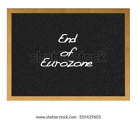 Isolated blackboard with End of eurozone.