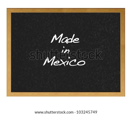 Isolated blackboard with Made in Mexico.