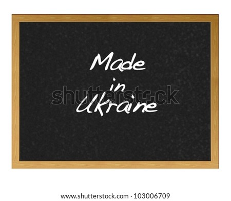Isolated blackboard with Made in Ukraine.