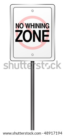 "Isolated Road Sign Metaphor with ""No Whining Zone"" - stock photo"