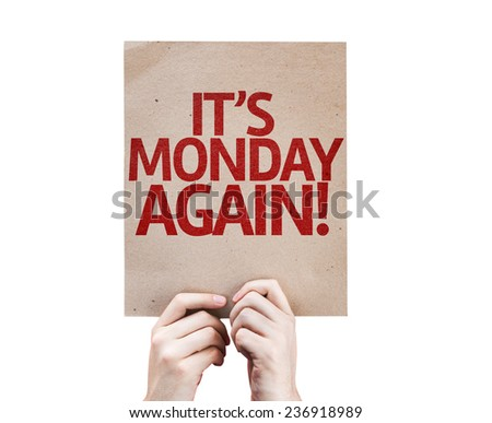 It's Monday Again card isolated on white background - stock photo