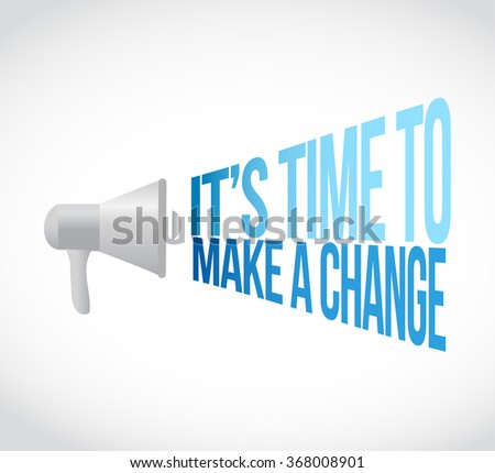 its time to make changes megaphone message at loud. concept illustration design - stock photo