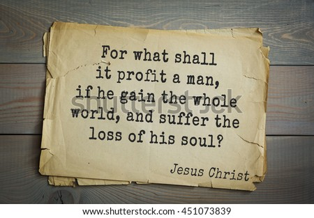 Jesus quote on old paper background. For what shall it profit a man, if he gain the whole world, and suffer the loss of his soul?
