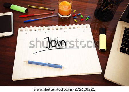 Join - handwritten text in a notebook on a desk - 3d render illustration. - stock photo