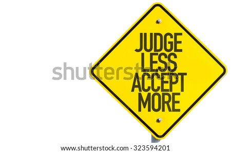 Judge Less Accept More sign isolated on white background - stock photo
