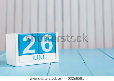 June 26th. Image of june 26 wooden color calendar on white background. Summer day. Empty space for text. International Day against drug abuse and illicit trafficking