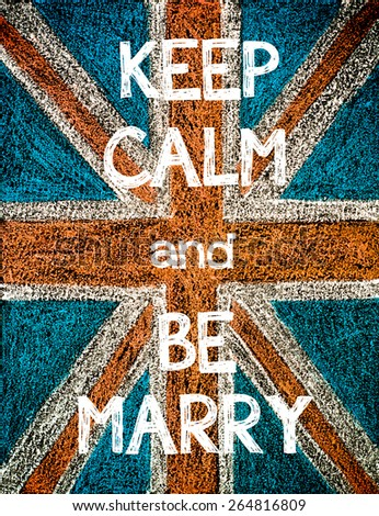 Keep Calm and Be Marry. United Kingdom (British Union jack) flag, vintage hand drawing with chalk on blackboard, humor concept image - stock photo