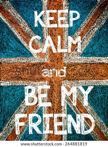 Keep Calm and Be My Friend. United Kingdom (British Union jack) flag, vintage hand drawing with chalk on blackboard, humor concept image