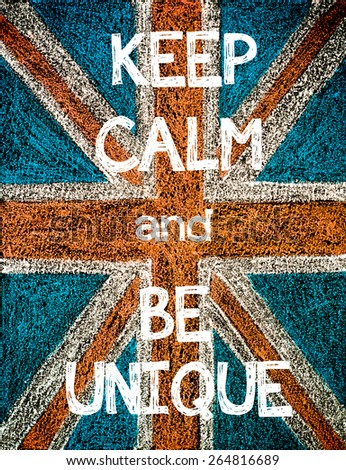 Keep Calm and Be Unique. United Kingdom (British Union jack) flag, vintage hand drawing with chalk on blackboard, humor concept image - stock photo