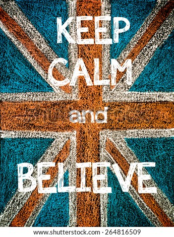 Keep Calm and Believe. United Kingdom (British Union jack) flag, vintage hand drawing with chalk on blackboard, humor concept image - stock photo