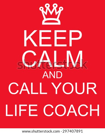 Keep Calm and Call Your Life Coach Red Sign making a great concept - stock photo