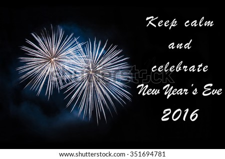 Keep calm and celebrate New Year's Eve 2016 - greeting card with blue fireworks