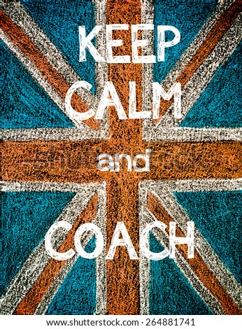 Keep Calm and Coach. United Kingdom (British Union jack) flag, vintage hand drawing with chalk on blackboard, humor concept image - stock photo