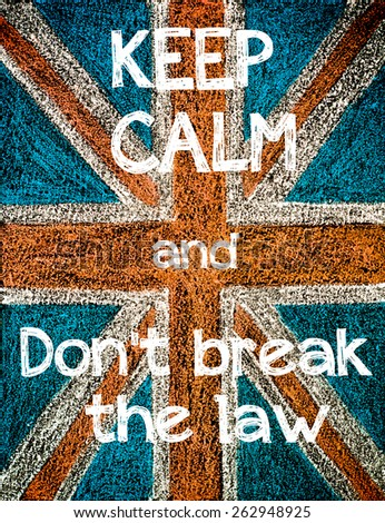 Keep Calm and Don't break the law.United Kingdom (British Union jack) flag, vintage hand drawing with chalk on blackboard, lifestyle concept - stock photo