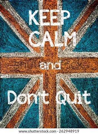 Keep Calm and Don't Quit.United Kingdom (British Union jack) flag, vintage hand drawing with chalk on blackboard, lifestyle concept - stock photo