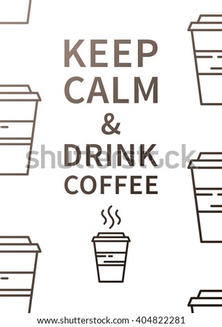 Keep calm and drink coffee. Motivational quote. Positive poster creative design. Abstract typography concept design illustration. Rasterized copy.  - stock photo