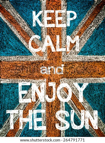 Keep Calm and Enjoy the Sun. United Kingdom (British Union jack) flag, vintage hand drawing with chalk on blackboard, humor concept image