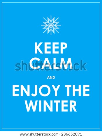 keep calm and enjoy the winter - stock photo