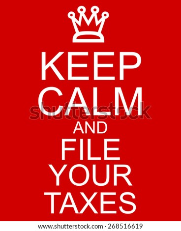 Keep Calm and File Your Taxes Red Sign with a crown making a great concept. - stock photo