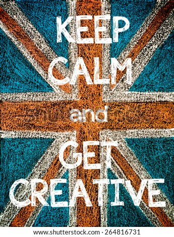 Keep Calm and Get Creative. United Kingdom (British Union jack) flag, vintage hand drawing with chalk on blackboard, humor concept image - stock photo