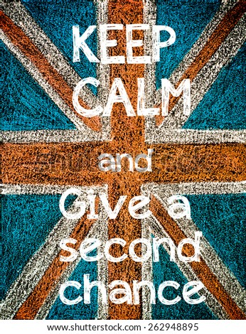 Keep Calm and Give a second chance.United Kingdom (British Union jack) flag, vintage hand drawing with chalk on blackboard, lifestyle concept - stock photo