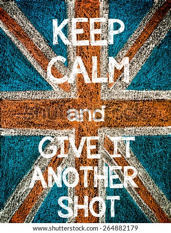 Keep Calm and Give it another shot. United Kingdom (British Union jack) flag, vintage hand drawing with chalk on blackboard, humor concept image - stock photo