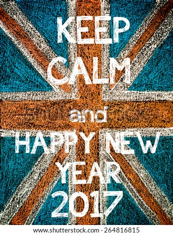 Keep Calm and Happy New Year 2017. United Kingdom (British Union jack) flag, vintage hand drawing with chalk on blackboard, humor concept image - stock photo