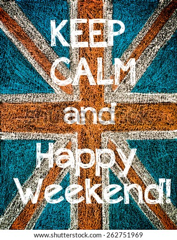 Keep Calm and Happy Weekend. United Kingdom (British Union jack) flag background, hand drawing with chalk on blackboard, vintage concept - stock photo