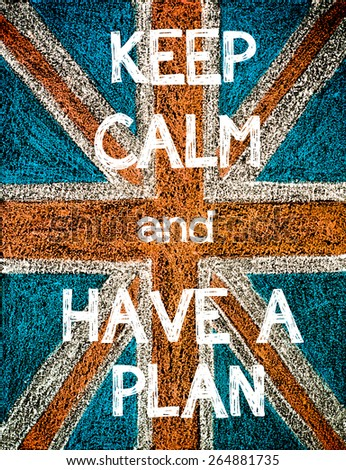 Keep Calm and Have a Plan. United Kingdom (British Union jack) flag, vintage hand drawing with chalk on blackboard, humor concept image - stock photo