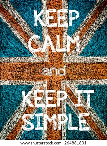 Keep Calm and Keep it Simple. United Kingdom (British Union jack) flag, vintage hand drawing with chalk on blackboard, humor concept image
