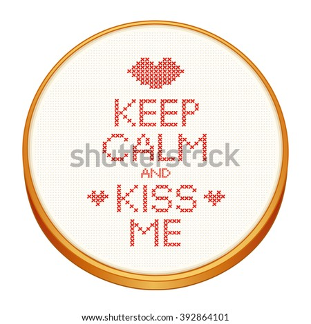 Keep Calm and Kiss Me cross stitch embroidery on wood embroidery hoop with love, a big kiss and hearts, white Aida even-weave cloth texture background needlework sampler, Valentines Day card. - stock photo
