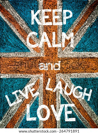 Keep Calm and Live, Laugh, Love. United Kingdom (British Union jack) flag, vintage hand drawing with chalk on blackboard, humor concept image - stock photo