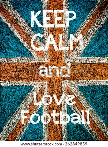 Keep Calm and Love Football.United Kingdom (British Union jack) flag, vintage hand drawing with chalk on blackboard, lifestyle concept - stock photo