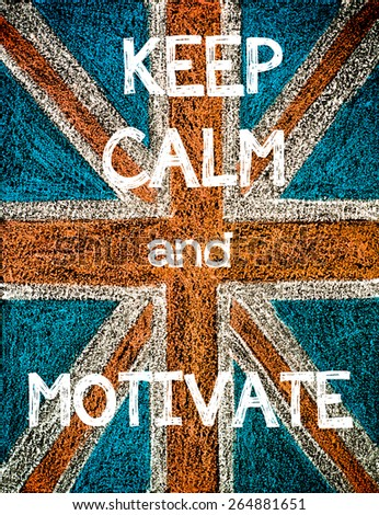 Keep Calm and Motivate. United Kingdom (British Union jack) flag, vintage hand drawing with chalk on blackboard, humor concept image - stock photo