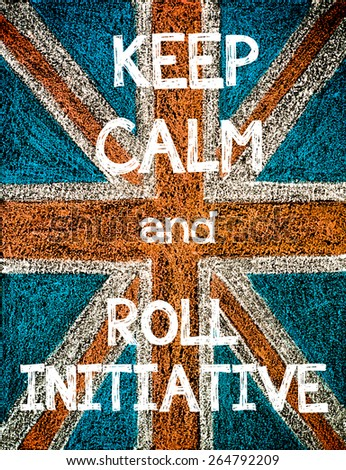 Keep Calm and Roll Initiative. United Kingdom (British Union jack) flag, vintage hand drawing with chalk on blackboard, humor concept image