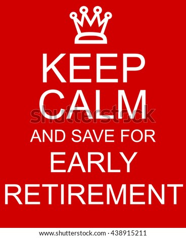 Keep Calm and Save for Early Retirement red sign with crown making a great concept - stock photo