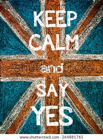 Keep Calm and Say Yes. United Kingdom (British Union jack) flag, vintage hand drawing with chalk on blackboard, humor concept image - stock photo